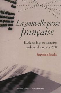 La nouvelle prose française : étude sur la prose narrative au début des années 1920 - StéphanieSmadja