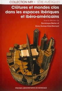 Clôtures et mondes clos dans les espaces ibériques et ibéro-américains -