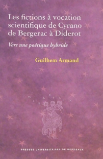 Les fictions à vocation scientifique de Cyrano de Bergerac à Diderot : vers une poétique hybride - GuilhemArmand