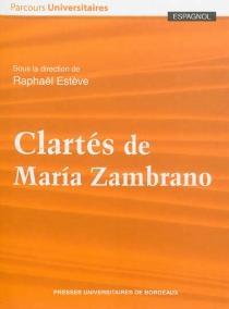 Clartés de Maria Zambrano -