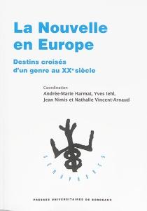 La nouvelle en Europe : destins croisés d'un genre au XXe siècle -