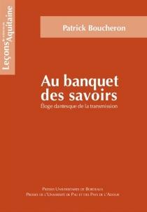 Au banquet des savoirs : éloge dantesque de la transmission - PatrickBoucheron