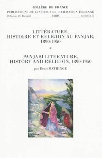 Littérature, histoire et religion au Panjab, 1890-1950| Panjabi literature history and religion, 1890-1950 - DenisMatringe