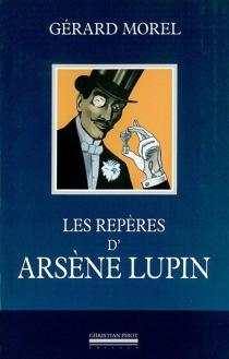 Les repères d'Arsène Lupin - GérardMorel