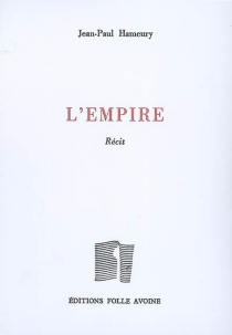 L'empire : récit - Jean-Paul Hameury