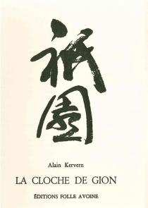 La cloche de Gion : haïku et almanach poétique - AlainKervern
