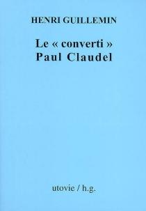 Le converti Paul Claudel - HenriGuillemin