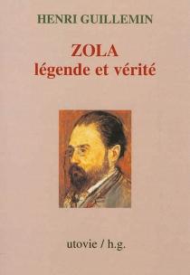 Zola, légende et vérité - HenriGuillemin