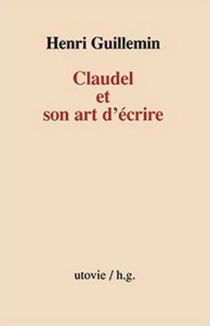 Claudel et son art d'écrire - HenriGuillemin