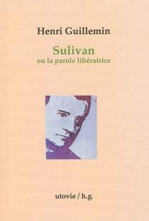 Sulivan ou La parole libératrice| Suivi de Passez les passants - HenriGuillemin