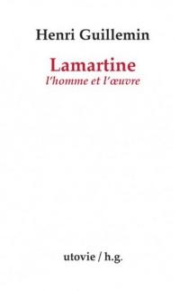 Lamartine : l'homme et l'oeuvre - HenriGuillemin
