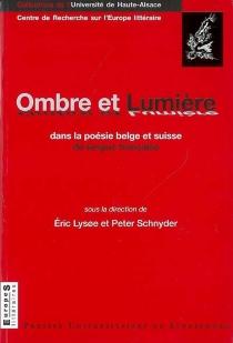 Ombre et lumière dans la poésie belge et suisse de langue française : colloque international, 26-28 mai 2005 -