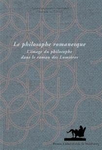 Le philosophe romanesque : l'image du philosophe dans le roman des Lumières -