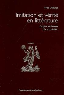 Imitation et vérité en littérature : origine et devenir d'une mutation - YvesDelègue