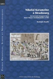 Nikolaï Karamzine à Strasbourg : un écrivain-voyageur russe dans l'Alsace révolutionnaire (1789) - RodolpheBaudin