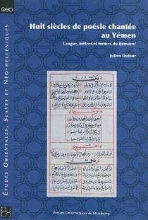 Huit siècles de poésie chantée au Yémen : langue, mètres et formes du humayni - JulienDufour