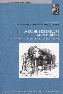 La cuisine de l'oeuvre au XIXe siècle : regards d'artistes et d'écrivains -
