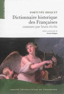 Dictionnaire historique des Françaises connues par leurs écrits - Fortunée B.Briquet