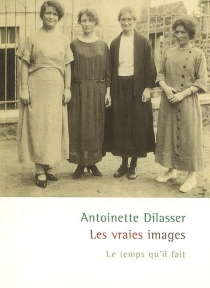 Les vraies images ou Dévider l'écheveau de sa jeunesse - AntoinetteDilasser