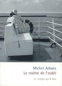 Le maître de l'oubli : récit - MichelArbatz