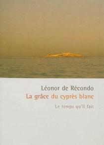 La grâce du cyprès blanc - Léonor deRécondo