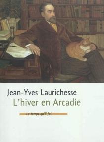 L'hiver en Arcadie - Jean-YvesLaurichesse