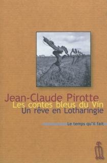 Les contes bleus du vin| Suivi de Un rêve en Lotharingie| Suivi de D'une France à l'autre - Jean-ClaudePirotte