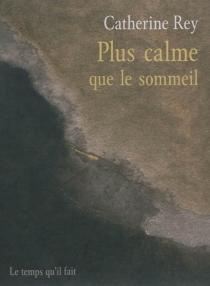 Plus calme que le sommeil - CatherineRey