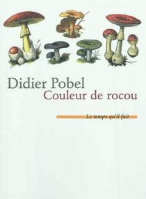 Couleur de rocou ou La saison du poison - DidierPobel