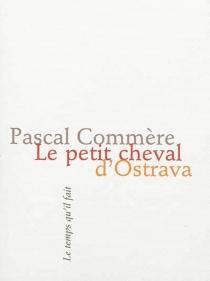Le petit cheval d'Ostrava - PascalCommère
