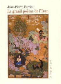 Le grand poème de l'Iran : voyage en Orient - Jean-PierreFerrini