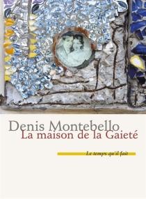 La maison de la gaieté : récit - DenisMontebello