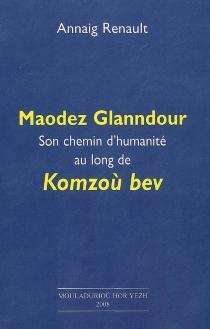 Maodez Glanndour : son chemin d'humanité au long de Komzoù bev - AnnaigRenault