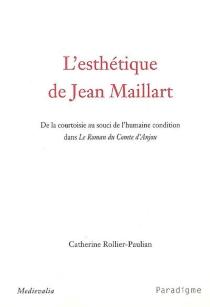 L'esthétique de Jean Maillart : de la courtoisie au souci de l'humaine condition dans Le roman du comte d'Anjou - CatherineRollier-Paulian