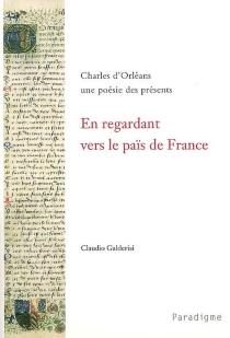 En regardant vers le païs de France : Charles d'Orléans, une poésie des présents - ClaudioGalderisi