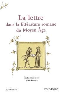 La lettre dans la littérature romane du Moyen Age : journées d'études, 10-11 octobre 2003, Ecole normale supérieure -