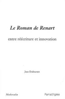 Le Roman de Renart, entre réécriture et innovation - JeanDufournet