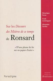 Sur les Discours des misères de ce temps de Ronsard : d'une plume de fer sur un papier d'acier - VéroniqueFerrer
