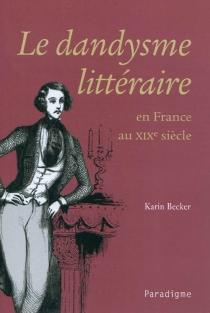 Le dandysme littéraire en France au XIXe siècle - KarinBecker