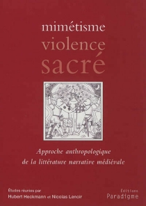 Mimétisme, violence, sacré : approche anthropologique de la littérature narrative médiévale -
