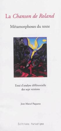 La chanson de Roland : métamorphoses du texte : essai d'analyse différentielle des sept versions - Jean-MarcelPaquette
