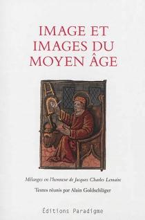 Image et images du Moyen Age : mélanges en l'honneur de Jacques Charles Lemaire -