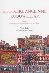 L'histoire ancienne jusqu'à César (deuxième rédaction) : édition d'après le manuscrit OUL 1 de la bibliothèque de l'Université Otemae (ancien Phillipps 23240) : étude de langue, glossaire et index nominum -