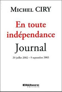 En toute indépendance : journal : 29 juillet 2002-9 septembre 2003 - MichelCiry