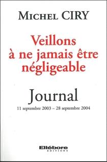 Veillons à ne jamais être négligeable : journal 11 septembre 2003-28 septembre 2004 - MichelCiry