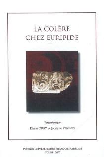 La colère chez Euripide : actes de la journée d'étude du 13 janvier 2006 -