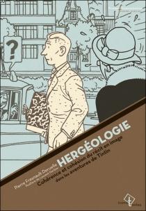 Hergéologie : cohérence et cohésion du récit en image dans les aventures de Tintin - PierreFresnault-Deruelle