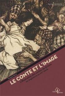 Le conte et l'image : l'illustration des contes de Grimm en Angleterre au XIXe siècle - FrançoisFièvre