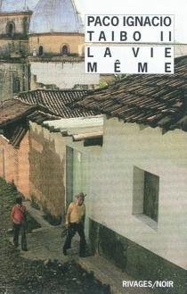 La vie même - Paco IgnacioTaibo