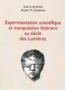 Expérimentation scientifique et manipulation littéraire au siècle des lumières -